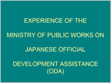 Eeperience of the ministry of public works on Japanese official development assistance(ODA)]